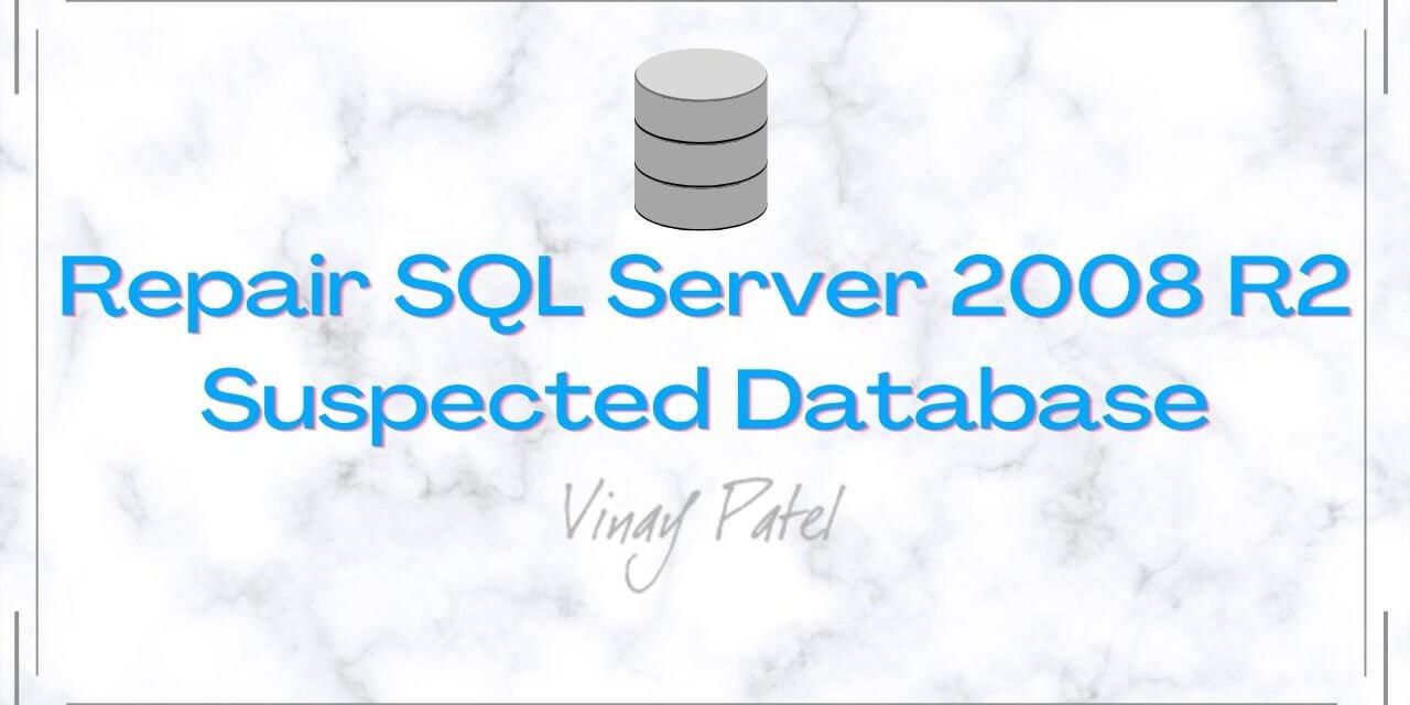 Repair SQL Server 2008 R2 Suspected Database