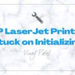 HP LaserJet Printer Stuck on Initializing